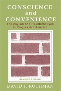 Book Conscience And Convenience: The Asylum and Its Alternatives in Progressive America (Revised Edition) by David J. Rothman