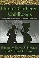 Hunter-Gatherer Childhoods: Evolutionary, Developmental, and Cultural Perspectives