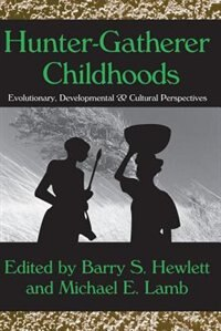 Book Hunter-Gatherer Childhoods: Evolutionary, Developmental, and Cultural Perspectives by Michael E. Lamb