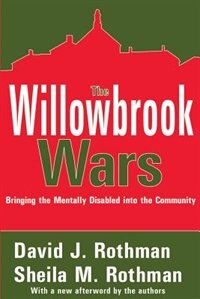 Book The Willowbrook Wars: Bringing the Mentally Disabled into the Community by Sheila M. Rothman
