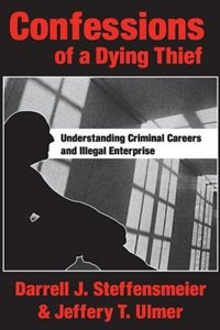 Book Confessions of a Dying Thief: Understanding Criminal Careers and Illegal Enterprise by Jeffery T. Ulmer