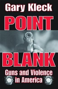 Book Point Blank: Guns and Violence in America by Gary Kleck