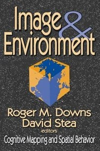 Book Image and Environment: Cognitive Mapping and Spatial Behavior by Roger M. Downs