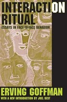 Interaction Ritual: Essays in Face to Face Behavior