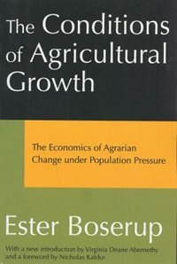 Book The Conditions of Agricultural Growth: The Economics of Agrarin Change under Population Pressure by Ester Boserup