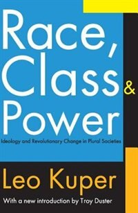 Book Race, Class, And Power: Ideology and Revolutionary Change in Plural Societies by Leo Kuper