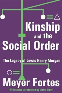 Book Kinship And The Social Order: The Legacy of Lewis Henry Morgan by Meyer Fortes