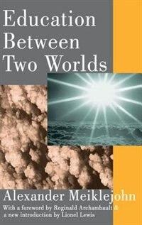 Book Education Between Two Worlds by Alexander Meiklejohn
