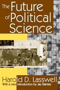 Book The Future of Political Science by Harold D. Lasswell
