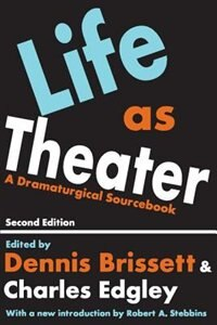 Life As Theater: A Dramaturgical Sourcebook by Dennis Brissett