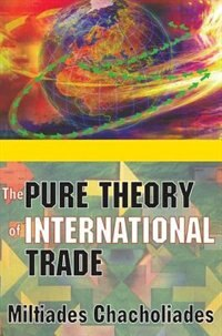 Book The Pure Theory of International Trade by Miltiades Chacholiades