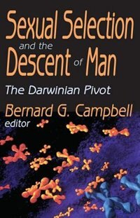Book Sexual Selection And The Descent Of Man: The Darwinian Pivot by Bernard Campbell