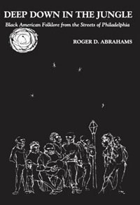 Book Deep Down in the Jungle: Black American Folklore from the Streets of Philadelphia by Roger D. Abrahams