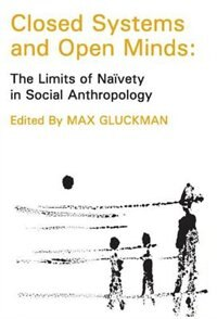 Book Closed Systems And Open Minds: The Limits of Navety in Social Anthropolgy by Max Gluckman