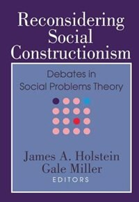 Book Reconsidering Social Constructionism: Debates in Social Problems Theory by James A. Holstein