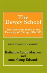 Book The Dewey School: The Laboratory School of the University of Chicago 1896-1903 by Katherine Camp Mayhew