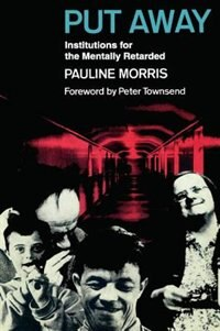 Book Put Away: Institutions for the Mentally Retarded by Pauline Morris