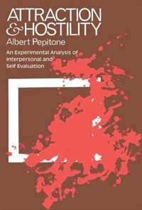 Book Attraction and Hostility: An Experimental Analysis of Interpersonal and Self Evaluation by Albert Pepitone