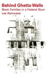 Book Behind Ghetto Walls: Black Families in a Federal Slum by Lee Rainwater