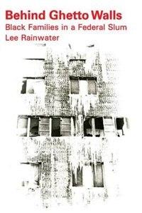 Book Behind Ghetto Walls: Black Families in a Federal Slum by Lee Rainwater