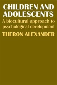 Book Children And Adolescents: A Biocultural Approach to Psychological Development by Theron Alexander