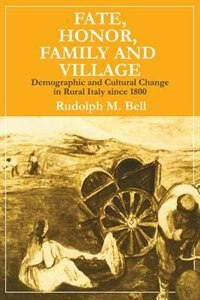 Book Fate, Honor, Family And Village: Demographic and Cultural Change in Rural Italy since 1800 by Rudolph M. Bell