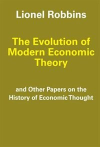 Book The Evolution of Modern Economic Theory: and Other Papers on the History of Economic Thought by Lionel Robbins