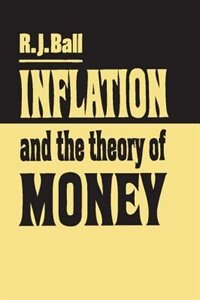 Book Inflation And The Theory Of Money by R. J. Ball