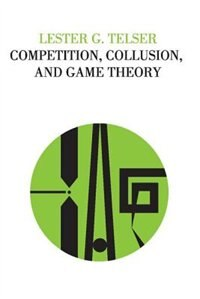 Book Competition, Collusion, And Game Theory by Lester G Telser