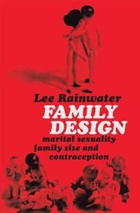 Family Design: Marital Sexuality, Family Size, and Contraception