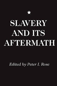 Book Slavery And Its Aftermath by Peter I. Rose