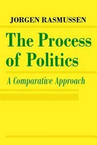 Book The Process of Politics: A Comparative Approach by Jorgen Rasmussen