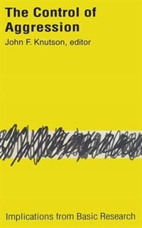 Book Control Of Aggression: Implications from Basic Research by John F. Knutson