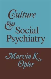Book Culture And Social Psychiatry by Marvin K. Opler