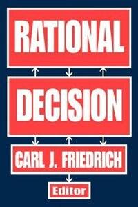 Book Rational Decision by Carl J. Friedrich