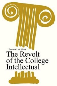 Book The Revolt of the College Intellectual by Everett Lee Hunt