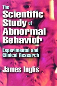 Book The Scientific Study of Abnormal Behavior: Experimental and Clinical Research by James Inglis