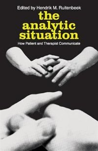 Book The Analytic Situation: How Patient and Therapist Communicate by Hendrik M. Ruitenbeek