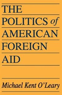 Book The Politics of American Foreign Aid by Michael Kent OLeary