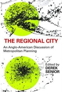 Book The Regional City: An Anglo-American Discussion of Metropolitan Planning by Derek Senior