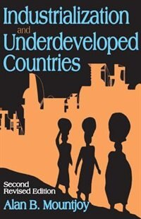 Book Industrialization and Underdeveloped Countries: Second Revised Edition by Alan B. Mountjoy