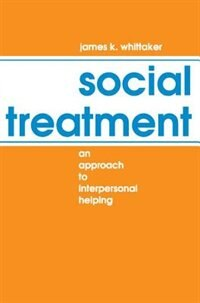 Book Social Treatment: An Approach to Interpersonal Helping by James K. Whittaker