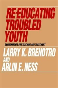 Book Re-Educating Troubled Youth: Environments for Teaching and Treatment by Arlin E Ness