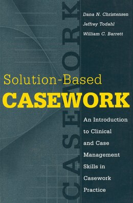 Book Solution-Based Casework: An Introduction to Clinical and Case Management Skills in Casework Practice by William C. Barrett