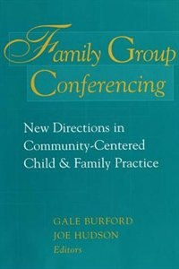 Book Family Group Conferencing: New Directions in Community-Centered Child & Family Practice by Joe Hudson