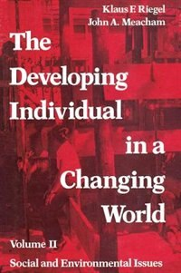 Book The Developing Individual in a Changing World: Social and Enviornmental Issues by Klaus F. Riegel