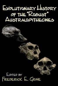 Book Evolutionary History of the Robust Australopithecines by Frederick E. Grine