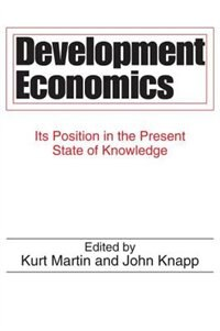 Book Development Economics: Its Position in the Present State of Knowledge by Kurt Martin