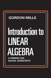 Book Introduction To Linear Algebra: A Primer for Social Scientists by Gordon Mills