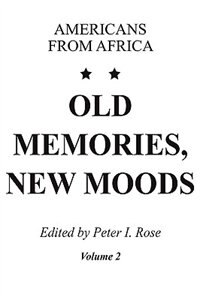 Book Old Memories, New Moods: Americans from Africa by Peter I. Rose